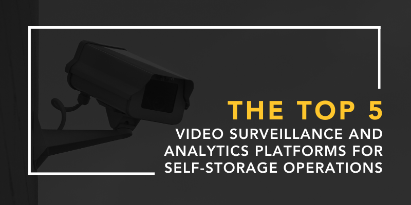The Top 5 Video Surveillance and Analytics Platforms for Self-Storage Operations