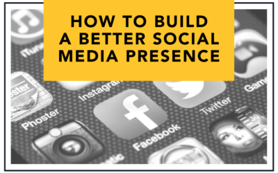 How to Build a Better Social Media Presence